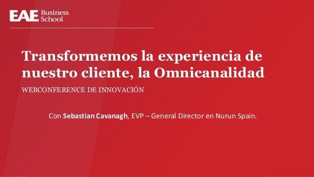 Webconference. Transformemos la experiencia de nuestro cliente, la Omnicanalidad