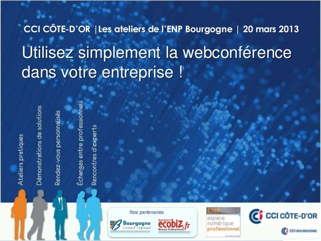 CCI CÔTE-D'OR |Les ateliers de l'ENP Bourgogne | 20 mars 2013Utilisez simplement la webconférencedans votre entreprise !  ...