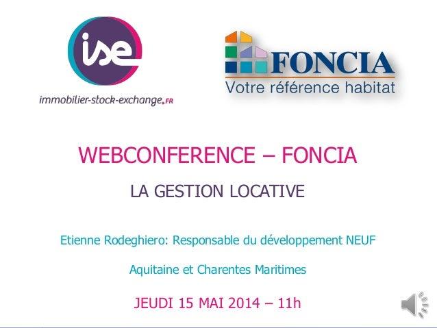 WEBCONFERENCE – FONCIA LA GESTION LOCATIVE Etienne Rodeghiero: Responsable du développement NEUF Aquitaine et Charentes Ma...