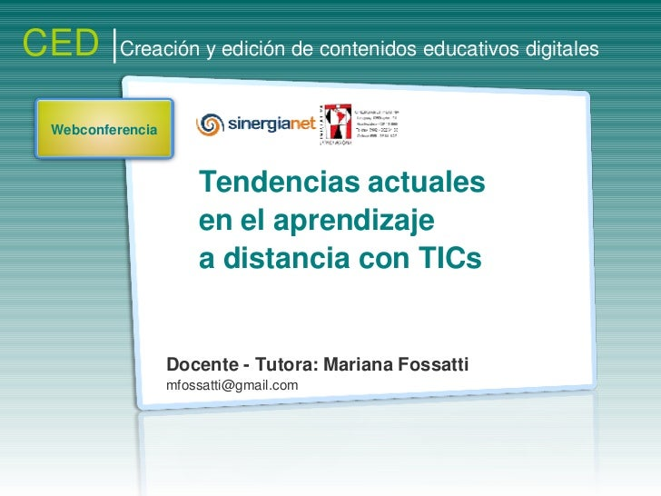 CED|Creaciónyedicióndecontenidoseducativosdigitales    Webconferencia                           Tendenciasactuale...