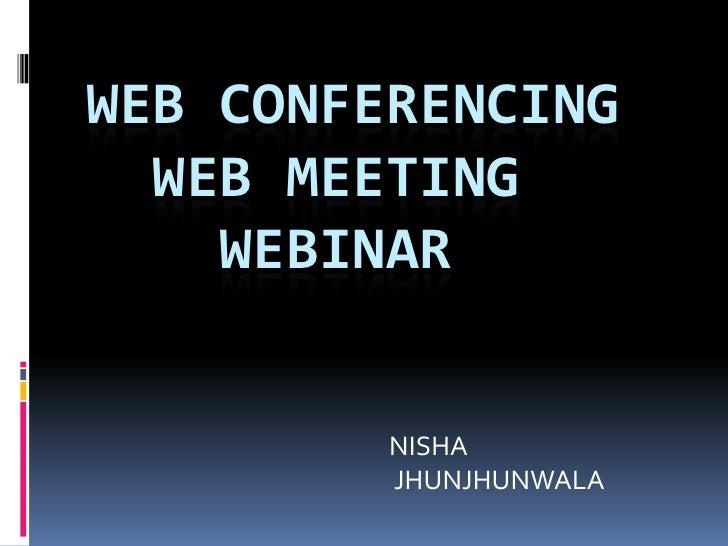 WEB CONFERENCING  WEB MEETING    WEBINAR         NISHA         JHUNJHUNWALA