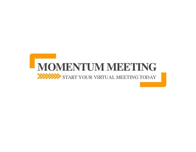 MOMENTUM MEETINGSTART YOUR VIRTUAL MEETING TODAY