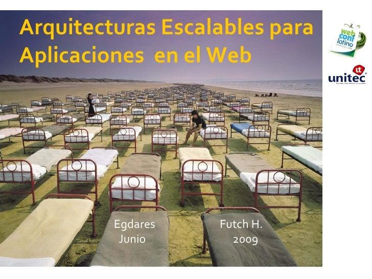 Arquitecturas Escalables para Aplicaciones  en el Web Egdares  Futch H. Junio  2009