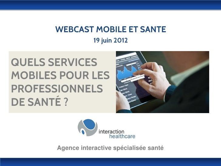 WEBCAST MOBILE ET SANTE                   19 juin 2012QUELS SERVICESMOBILES POUR LESPROFESSIONNELSDE SANTÉ ?       Agence ...