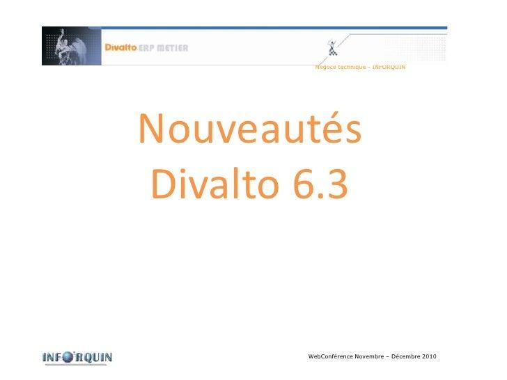 Nouveautés<br />Divalto 6.3<br />WebConférence Novembre – Décembre 2010<br />