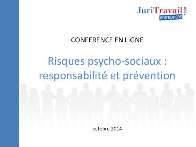 CONFERENCE EN LIGNE  Risques psycho-sociaux :  responsabilité et prévention  octobre 2014