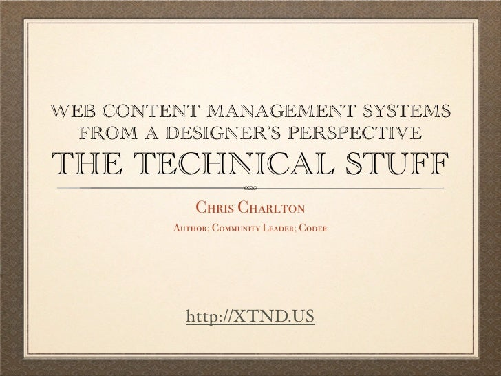 WEB CONTENT MANAGEMENT SYSTEMS   FROM A DESIGNER'S PERSPECTIVE THE TECHNICAL STUFF              Chris Charlton          Au...