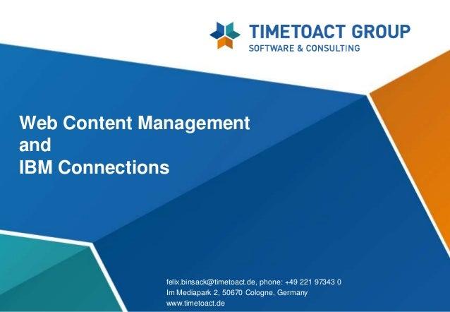 Web Content ManagementandIBM Connections             felix.binsack@timetoact.de, phone: +49 221 97343 0             Im Med...