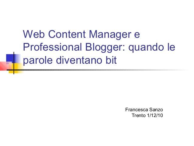 Web Content Manager e Professional Blogger: quando le parole diventano bit Francesca Sanzo Trento 1/12/10