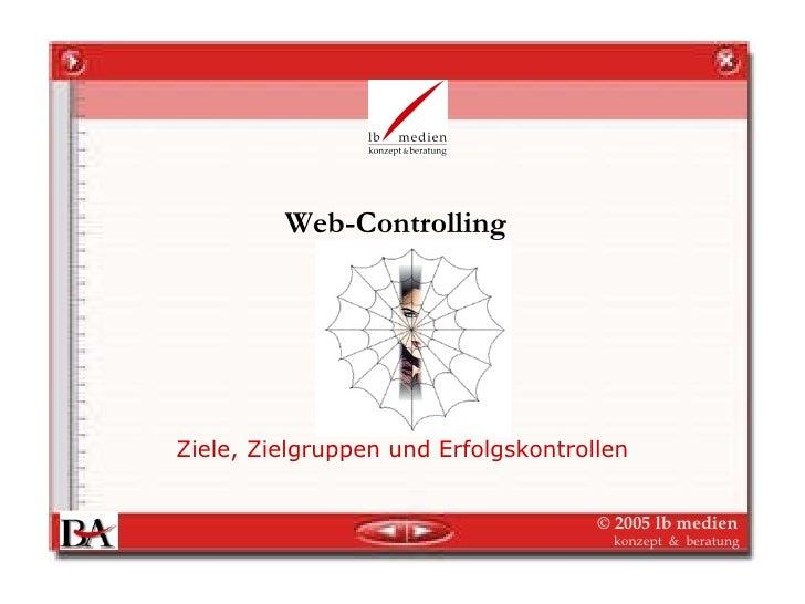 Web-Controlling     Ziele, Zielgruppen und Erfolgskontrollen                                        © 2005 lb medien      ...