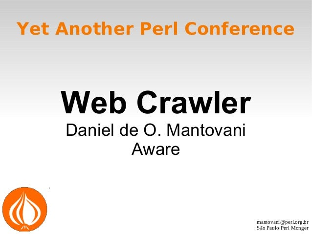 mantovani@perl.org.br São Paulo Perl Monger Yet Another Perl Conference Web Crawler Daniel de O. Mantovani Aware