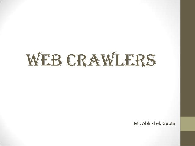 WEB CRAWLERs  Mr. Abhishek Gupta