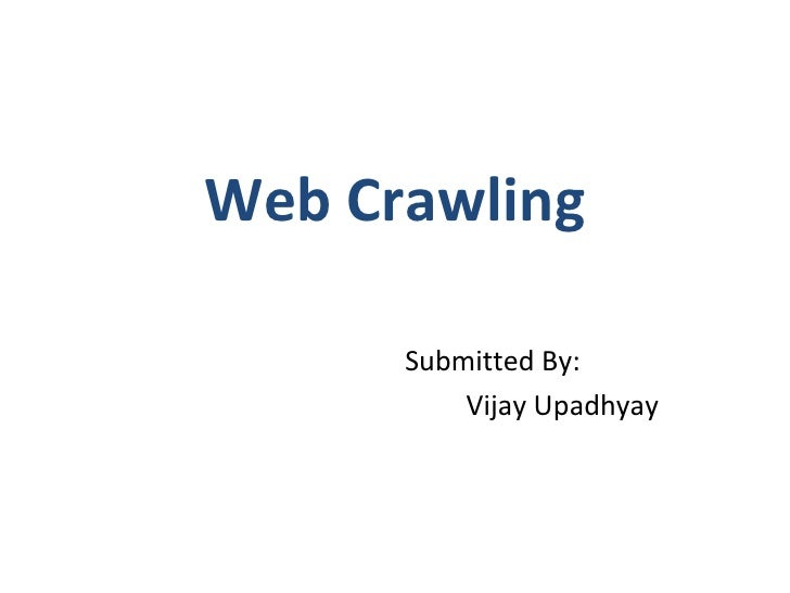 Web Crawling Submitted By:  Vijay Upadhyay