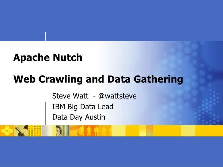 Apache Nutch Web Crawling and Data Gathering Steve Watt  - @wattsteve IBM Big Data Lead Data Day Austin