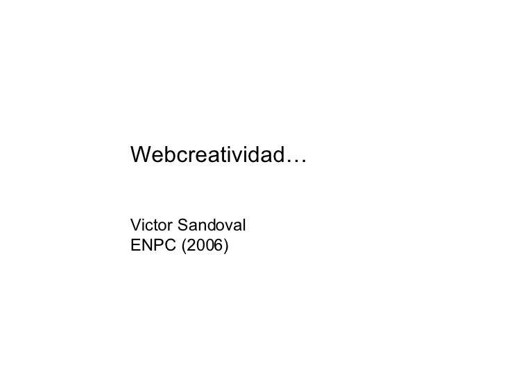 Webcreatividad… Victor Sandoval ENPC (2006)