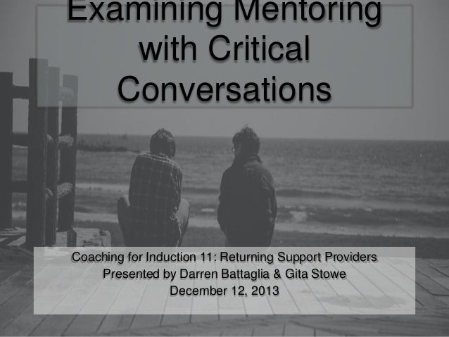 Examining Mentoring with Critical Conversations  Coaching for Induction 11: Returning Support Providers Presented by Darre...