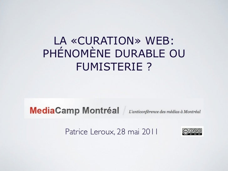 LA «CURATION» WEB:PHÉNOMÈNE DURABLE OU      FUMISTERIE ?   Patrice Leroux, 28 mai 2011