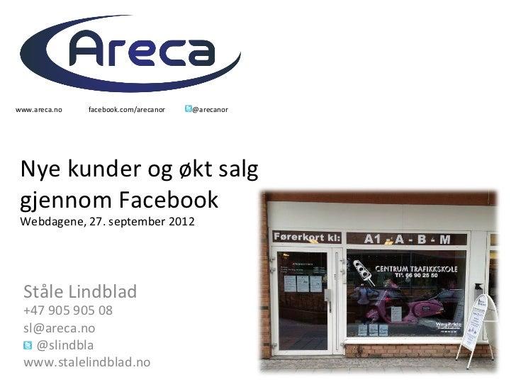 www.areca.no    facebook.com/arecanor    @arecanor  Nye kunder og økt salg  gjennom Facebook  Webdagen...
