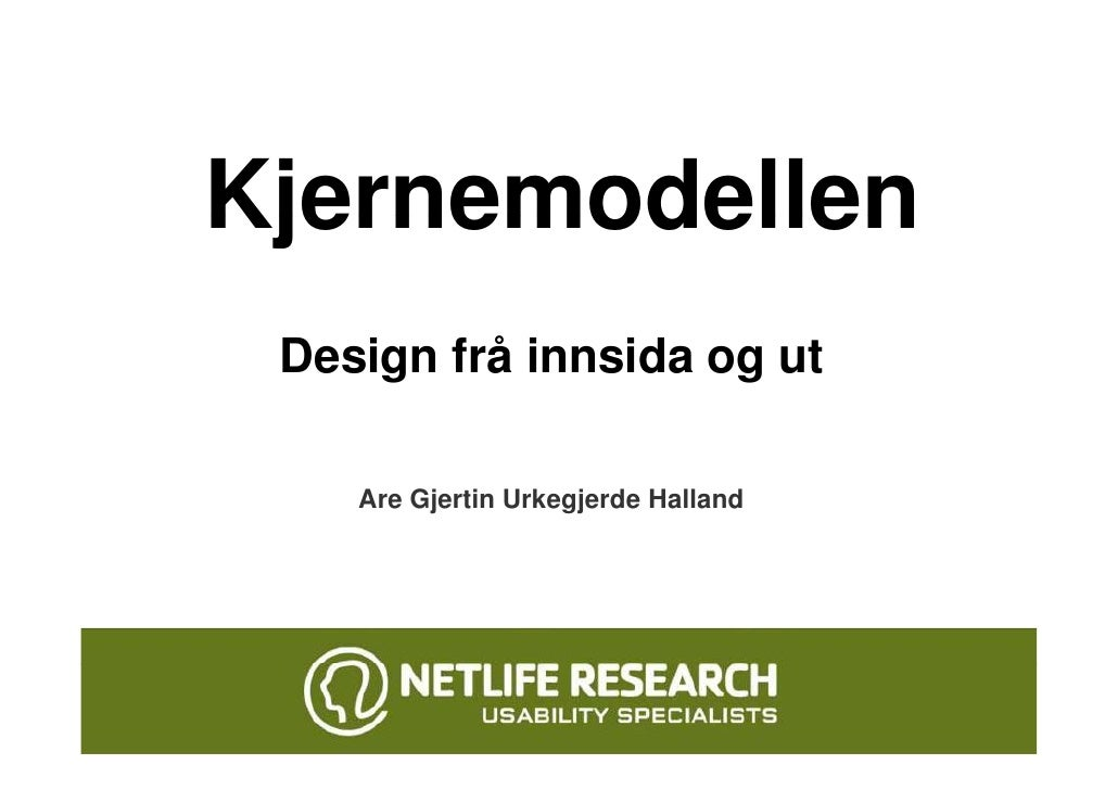 Kjernemodellen  Design frå innsida og ut      Are Gjertin Urkegjerde Halland