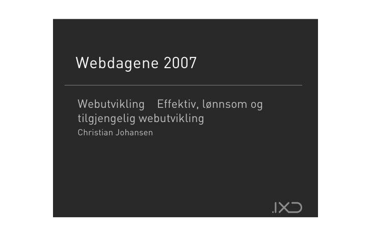Webdagene 2007  Webutvikling Effektiv, lønnsom og tilgjengelig webutvikling Christian Johansen