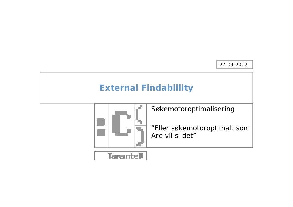"""27.09.2007     External Findabillity             Søkemotoroptimalisering             """"Eller søkemotoroptimalt som         ..."""