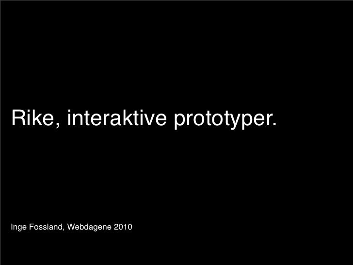 Rike, interaktive prototyper.    Inge Fossland, Webdagene 2010