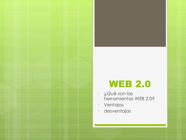WEB 2.0•   ¿Qué son las    herramientas WEB 2.0?•   Ventajas•   desventajas