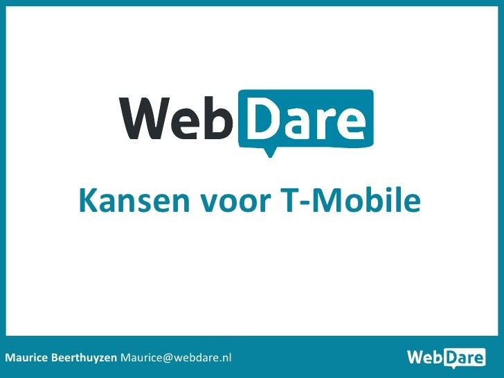 Maurice Beerthuyzen  [email_address] Kansen voor T-Mobile