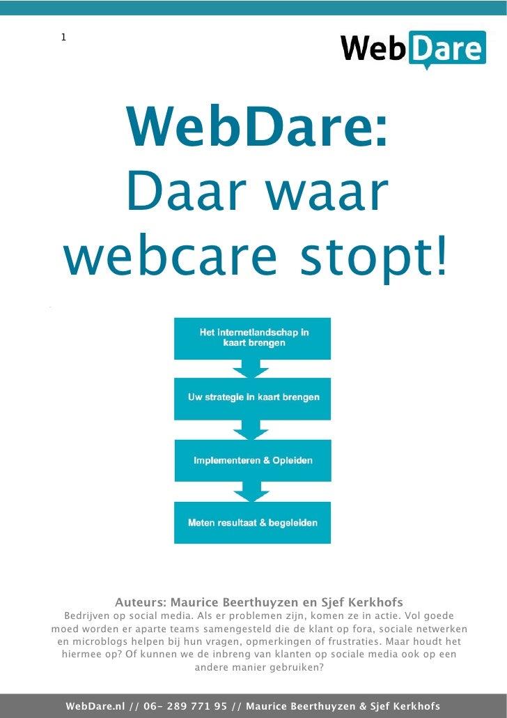 1         WebDare:     Daar waar   webcare stopt!                 Auteurs: Maurice Beerthuyzen en Sjef Kerkhofs   Bedrijve...