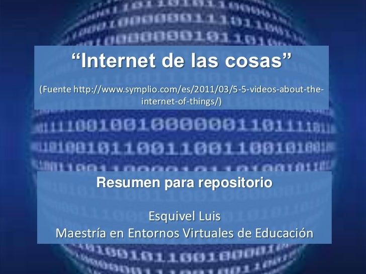 """""""Internet de las cosas""""(Fuente http://www.symplio.com/es/2011/03/5-5-videos-about-the-                      internet-of-th..."""
