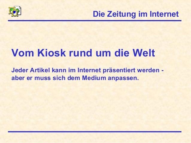 Die Zeitung im InternetVom Kiosk rund um die WeltJeder Artikel kann im Internet präsentiert werden -aber er muss sich dem ...