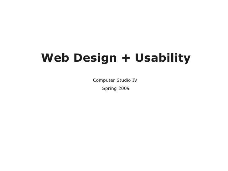 Web Design + Usability Computer Studio IV  Spring 2009