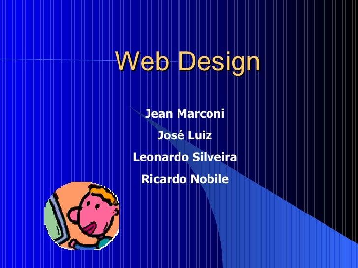 Web Design Jean Marconi José Luiz Leonardo Silveira Ricardo Nobile