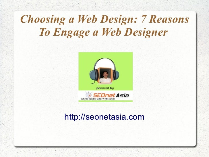 Choosing a Web Design: 7 Reasons   To Engage a Web Designer        http://seonetasia.com