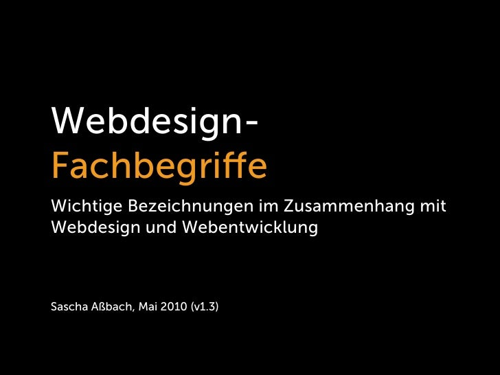 Webdesign- Fachbegriffe Wichtige Bezeichnungen im Zusammenhang mit Webdesign und Webentwicklung    Sascha Aßbach, Mai 2010 ...