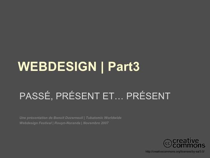 WEBDESIGN | Part3 PASS É , PR É SENT ET… PR É SENT Une présentation de Benoit Duverneuil | Tubatomic Worldwide Webdesign F...
