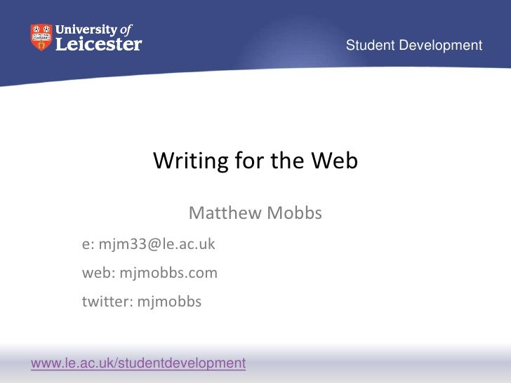 Writing for the Web<br />Matthew Mobbs<br />e: mjm33@le.ac.uk<br />web: mjmobbs.com <br />twitter: mjmobbs<br />