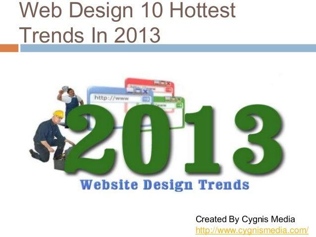 Web Design 10 Hottest Trends In 2013  Created By Cygnis Media http://www.cygnismedia.com/