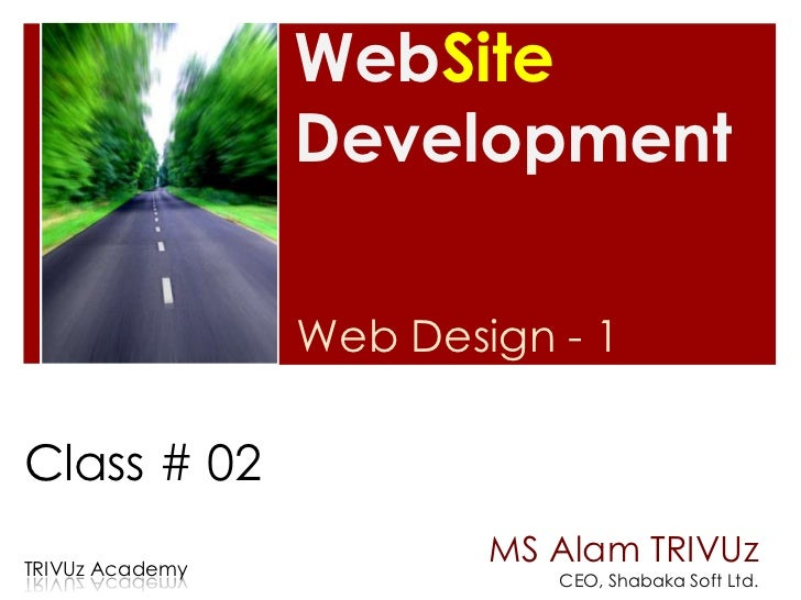 WebSite                 Development                 Web Design - 1Class # 02TRIVUz Academy                         MS Alam...