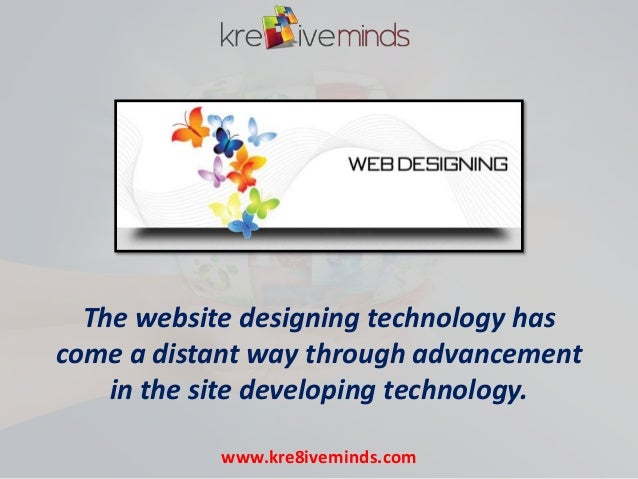 The website designing technology has come a distant way through advancement in the site developing technology. www.kre8ive...