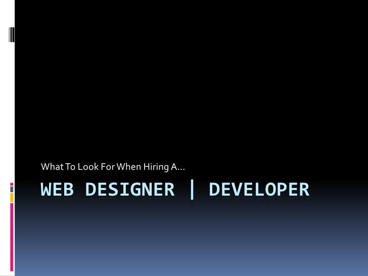 Web DESIGNER | Developer<br />What To Look For When Hiring A…<br />