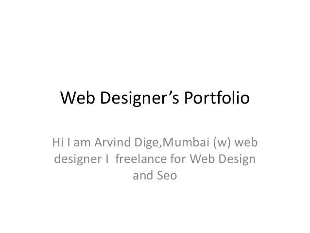 Web Designer's PortfolioHi I am Arvind Dige,Mumbai (w) webdesigner I freelance for Web Design               and Seo