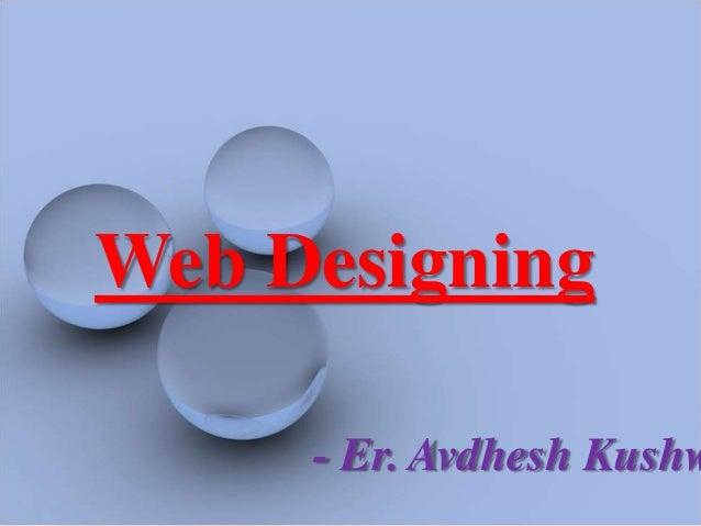 Web Designing     - Er. Avdhesh Kushw