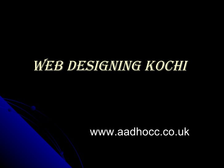 WEB DESIGNING KOCHI       www.aadhocc.co.uk
