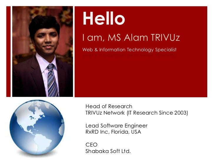 HelloI am, MS Alam TRIVUzWeb & Information Technology Specialist Head of Research TRIVUz Network (IT Research Since 2003) ...