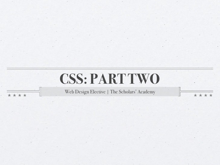 CSS: PART TWO Web Design Elective   The Scholars' Academy