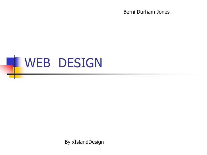 WEB  DESIGN<br />Berni Durham-Jones<br />By xIslandDesign <br />