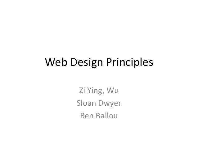 Web Design Principles Zi Ying, Wu Sloan Dwyer Ben Ballou