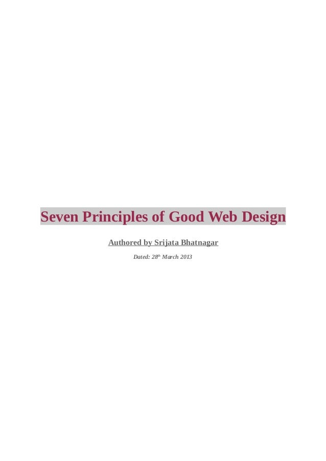 Seven Principles of Good Web Design         Authored by Srijata Bhatnagar               Dated: 28th March 2013