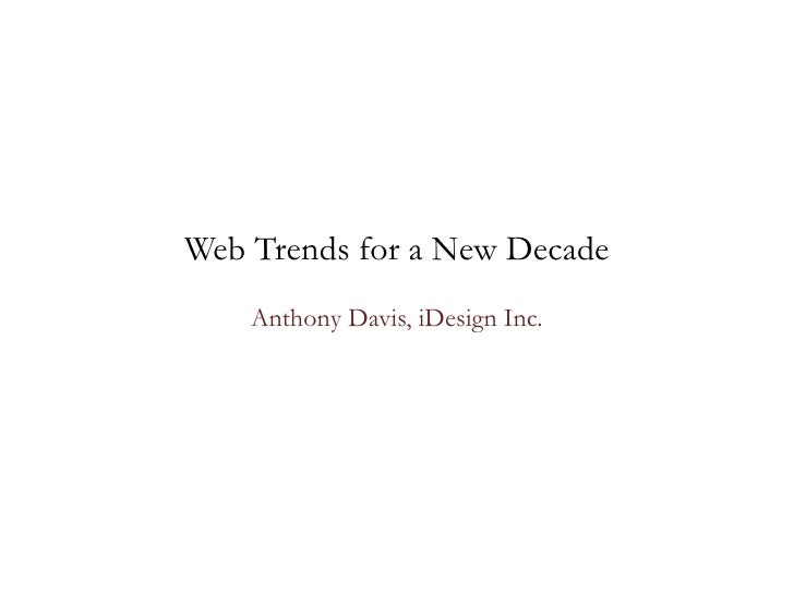 Web Trends for a New Decade<br />Anthony Davis, iDesign Inc.<br />